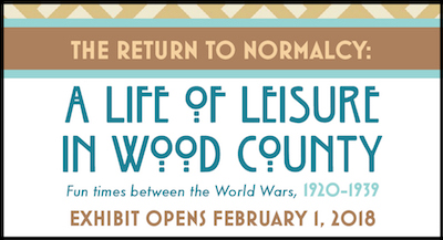 """""""Return to Normalcy"""" EXHIBIT TO LEAVE WOOD COUNTY MUSEUM"""